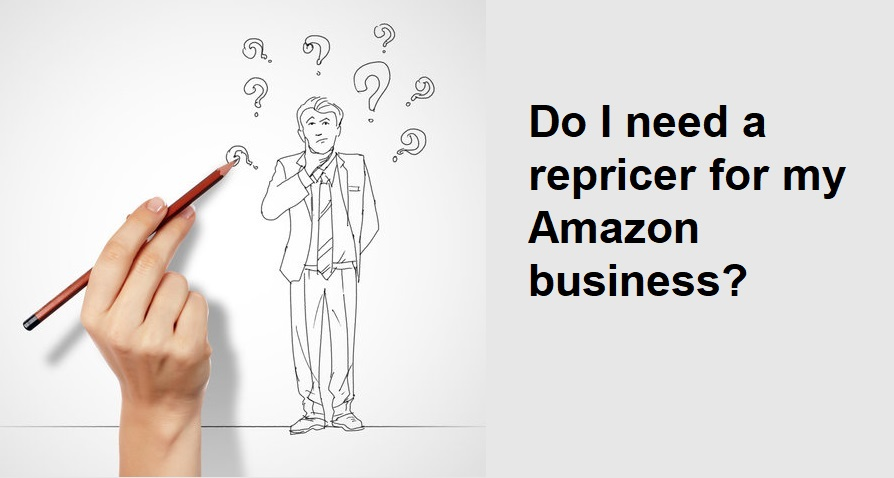 do i need a repricer for my amazon business?